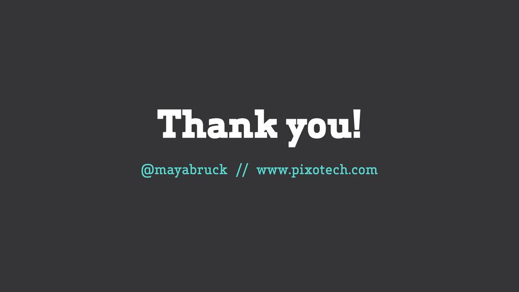 Thank you! @mayabruck // www.pixotech.com