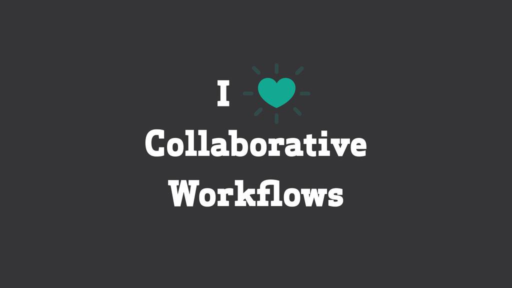Collaborative Workflows I