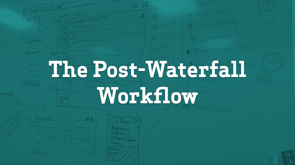 The Post-Waterfall Workflow
