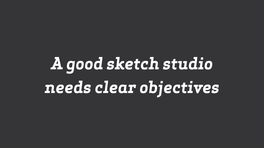 A good sketch studio needs clear objectives