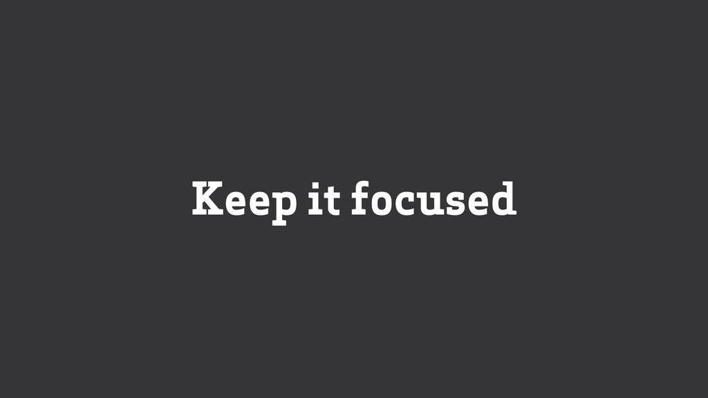 Keep it focused