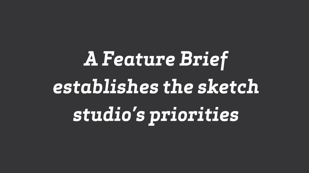 A Feature Brief establishes the sketch studio's...