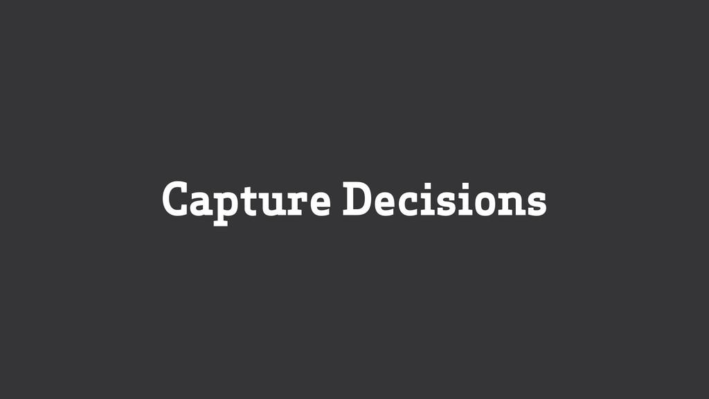 Capture Decisions