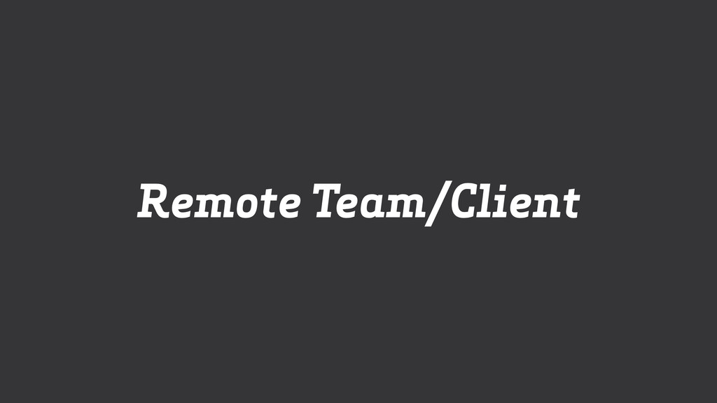Remote Team/Client
