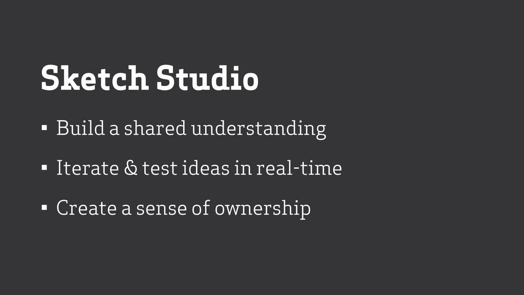 Sketch Studio • Build a shared understanding • ...
