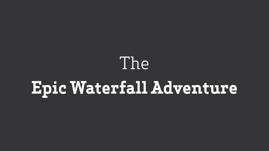 The Epic Waterfall Adventure