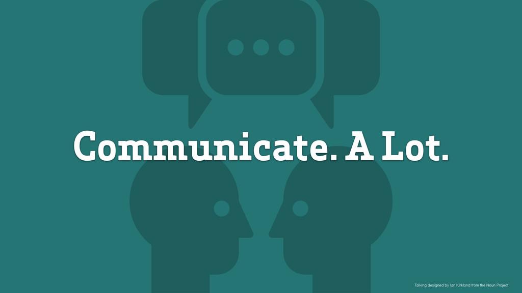 Communicate. A Lot. Talking designed by Ian Kir...