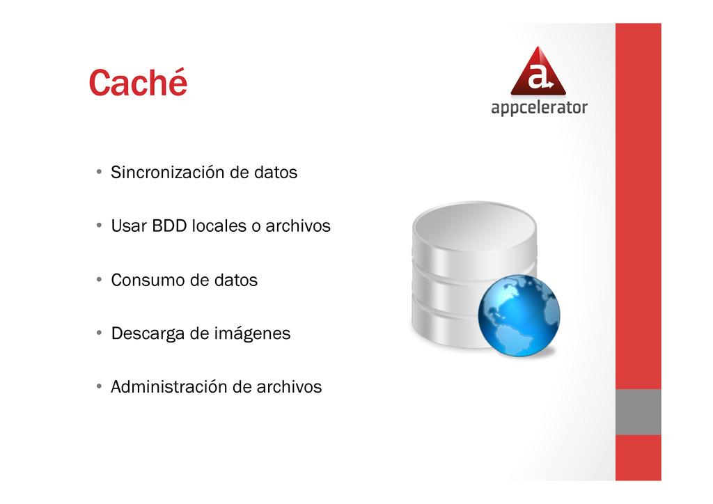 Caché • Sincronización de datos • Usar BDD lo...