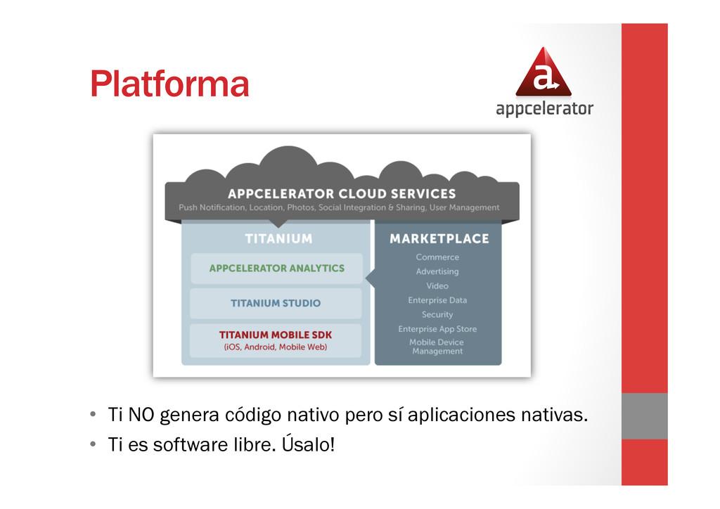 Platforma • Ti NO genera código nativo pero sí...