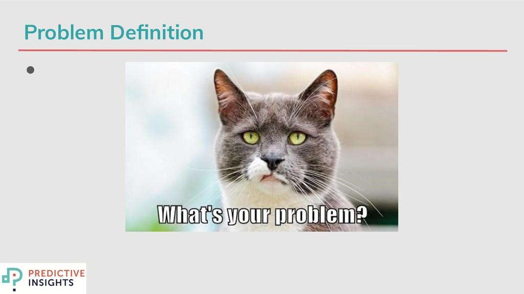 Problem Definition ●