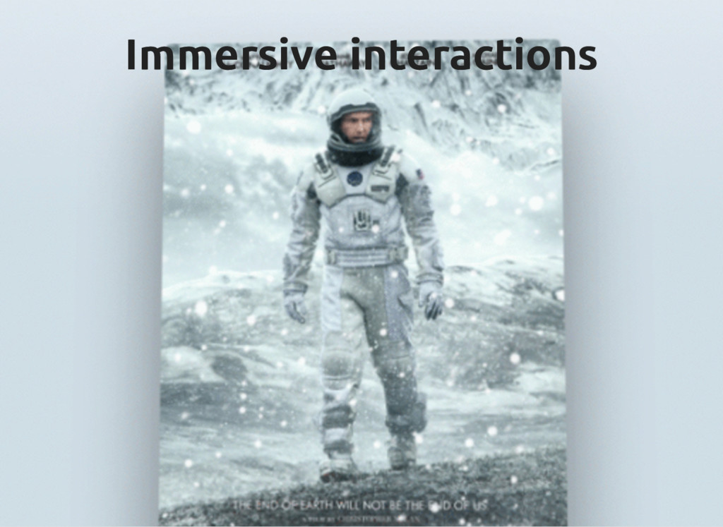 Immersive interactions Immersive interactions