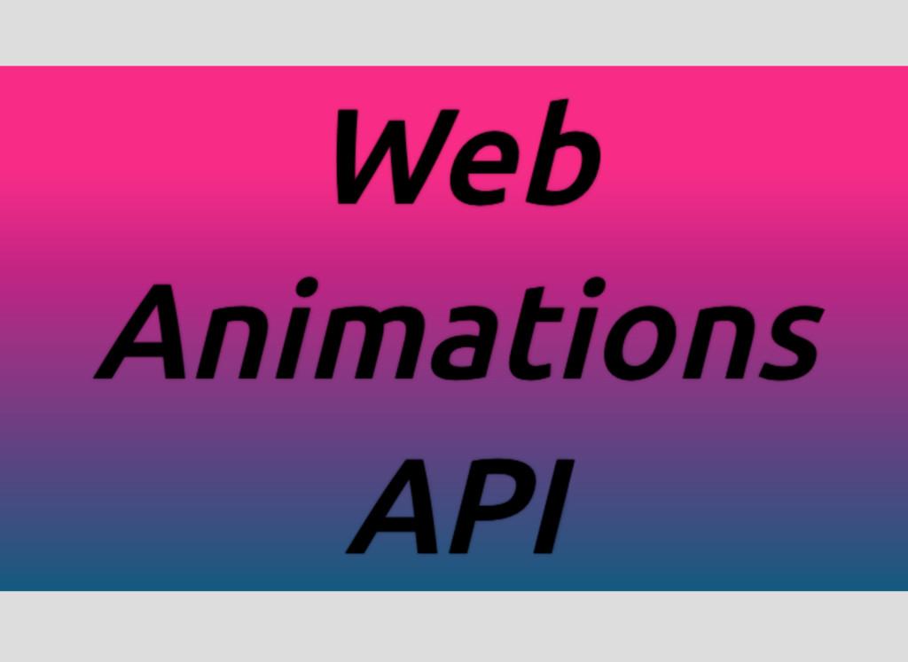 Web Web Web Web Animations Animations API API
