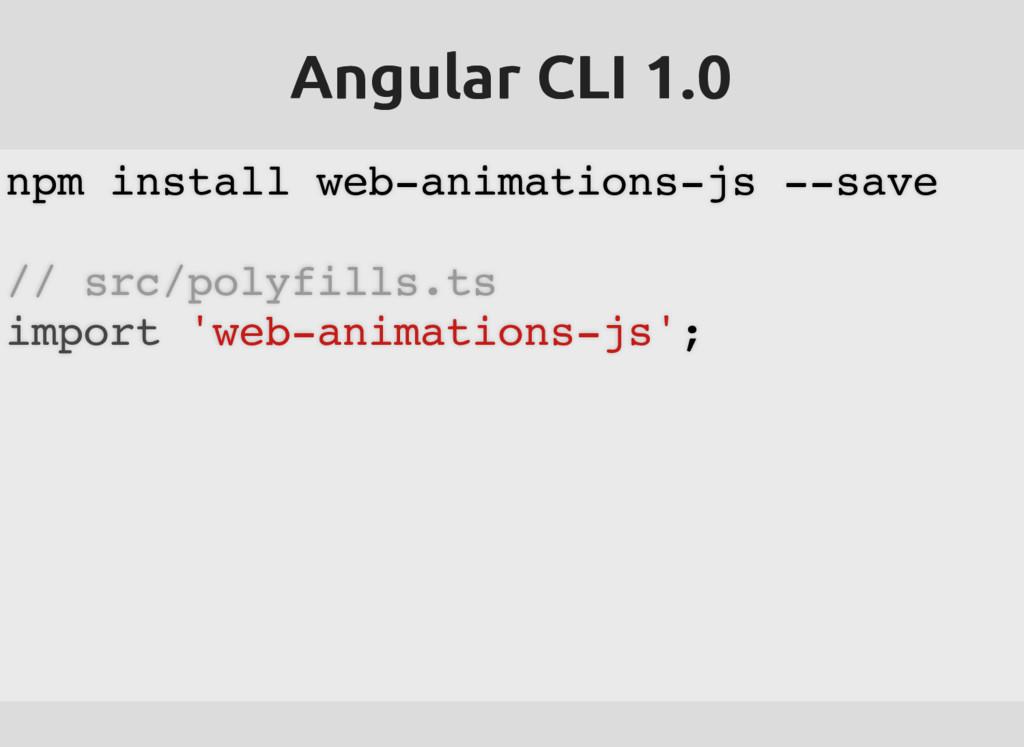 Angular CLI 1.0 Angular CLI 1.0 npm install web...