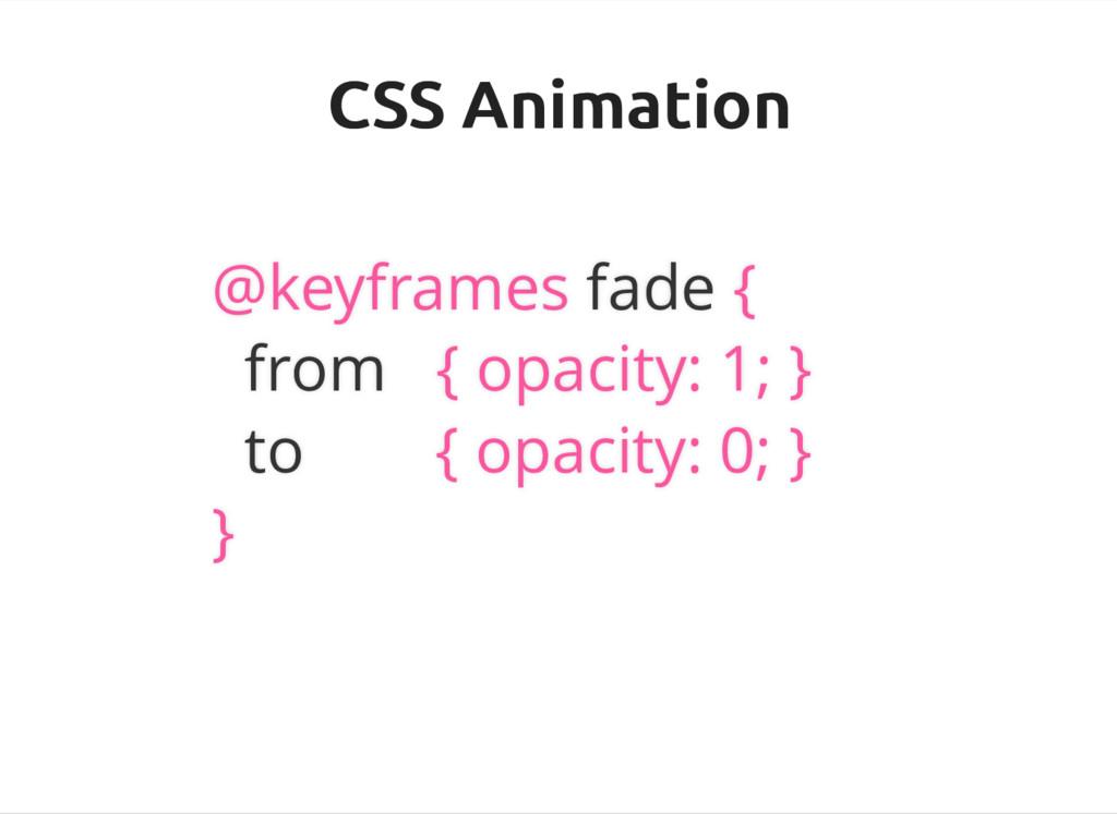 CSS Animation CSS Animation @keyframes fade { f...