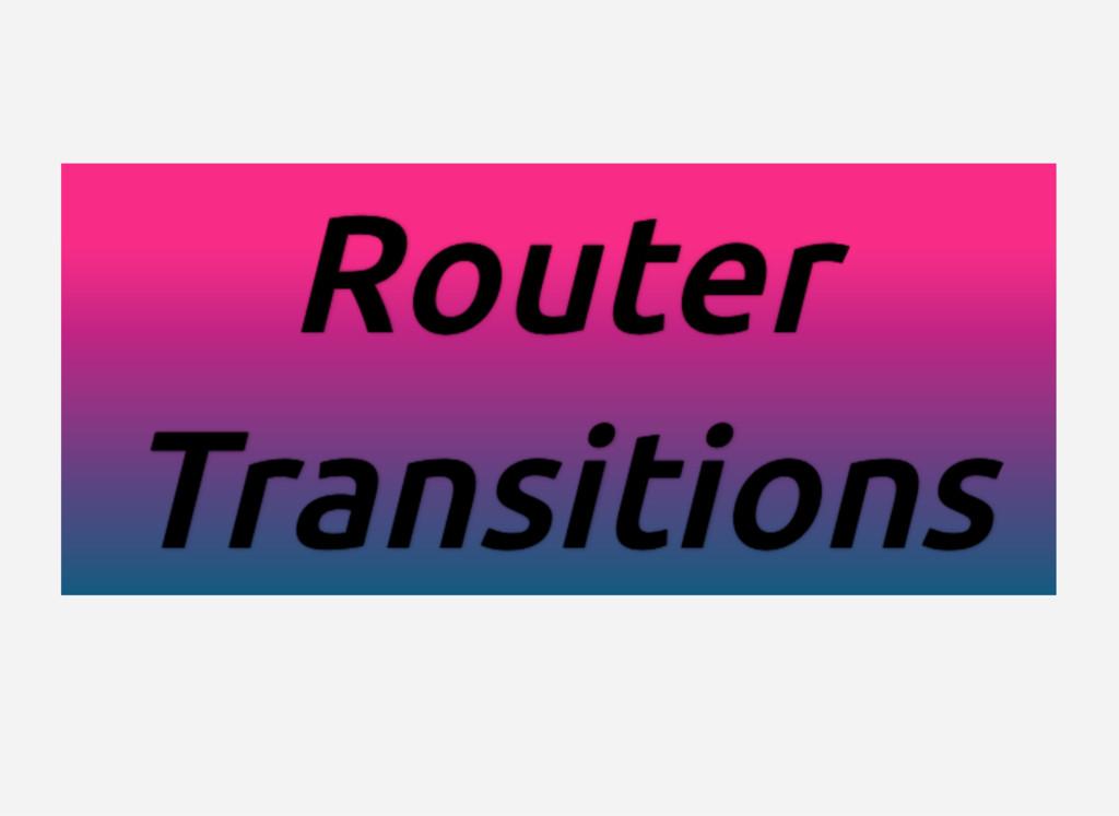 Router Router Router Router Transitions Transit...