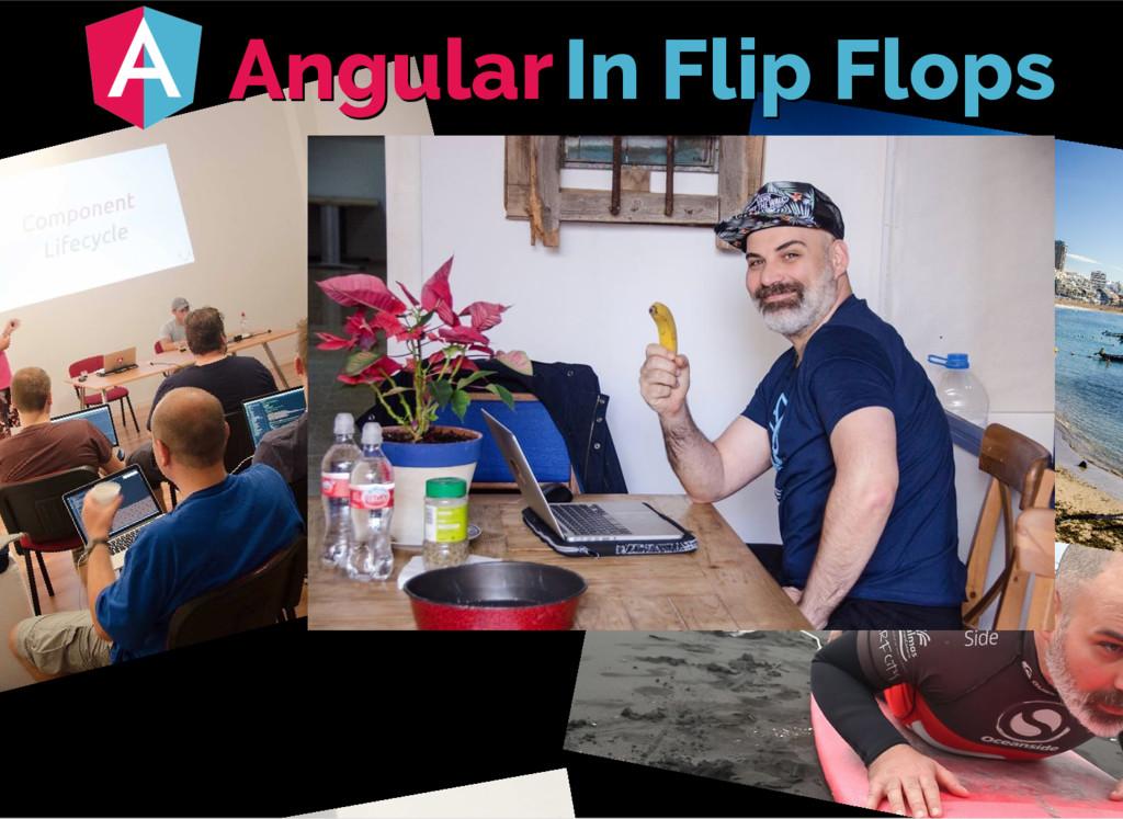 Angular Angular In Flip Flops In Flip Flops