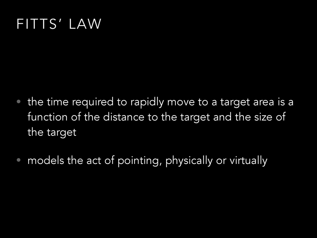 FITTS' LAW • the time required to rapidly move ...