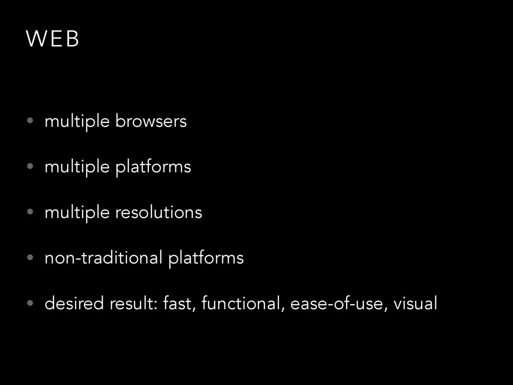 WEB • multiple browsers • multiple platforms • ...