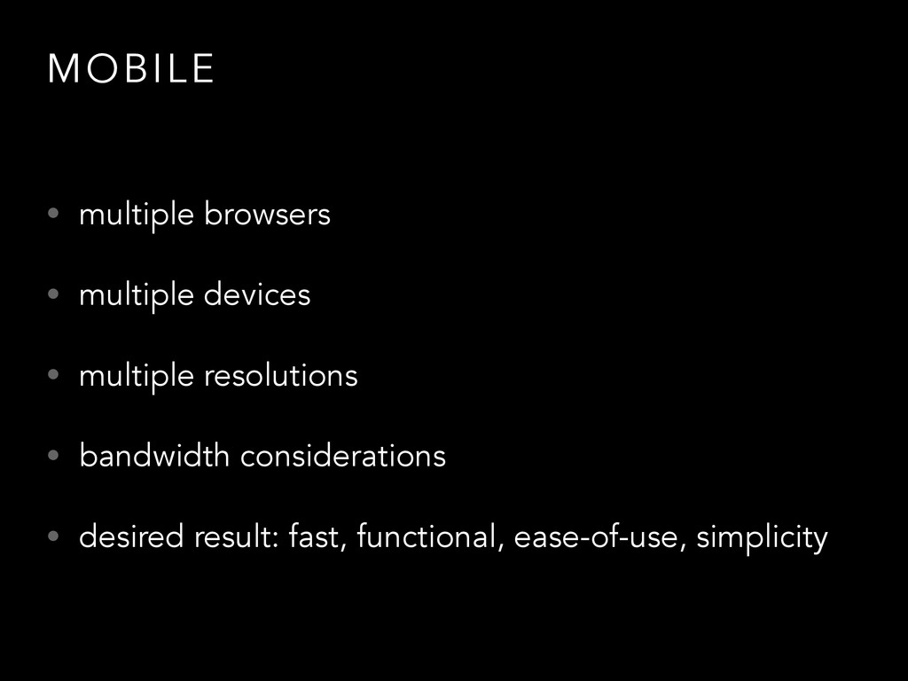 MOBILE • multiple browsers • multiple devices •...