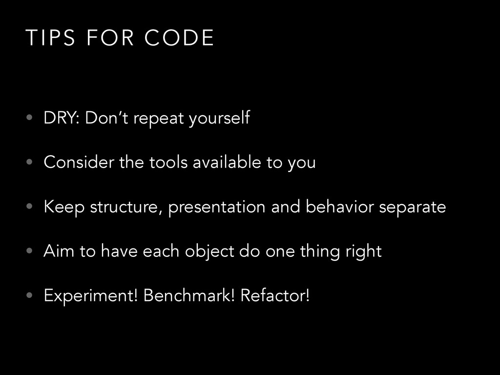 TIPS FOR CODE • DRY: Don't repeat yourself • Co...