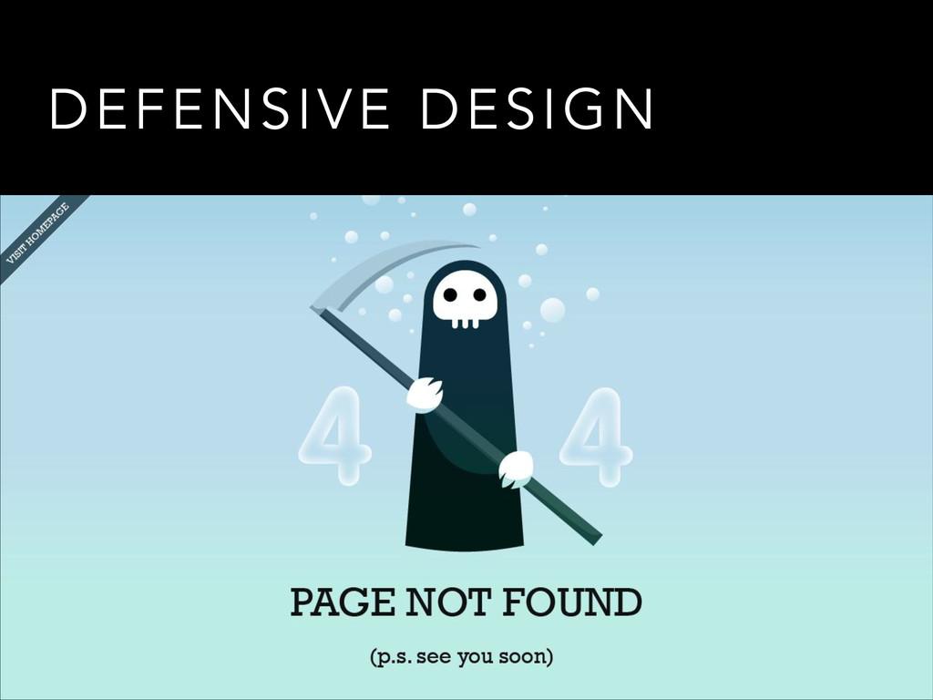 DEFENSIVE DESIGN