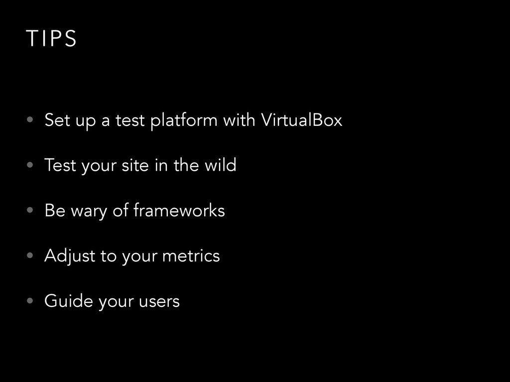 TIPS • Set up a test platform with VirtualBox •...