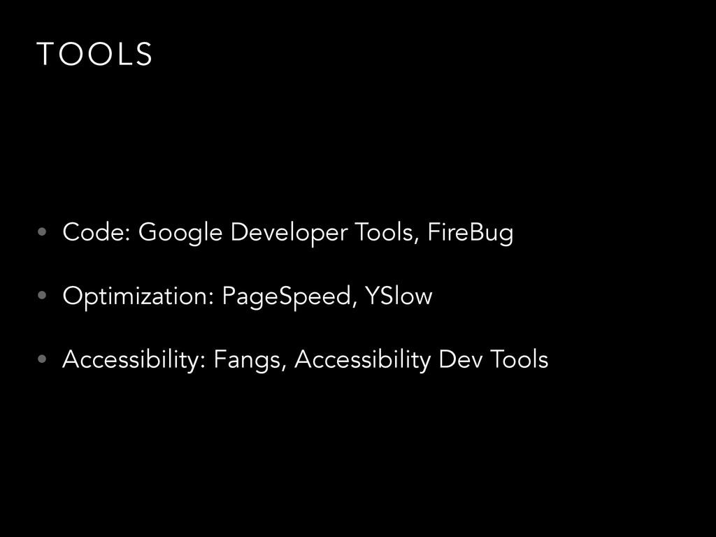 TOOLS • Code: Google Developer Tools, FireBug •...