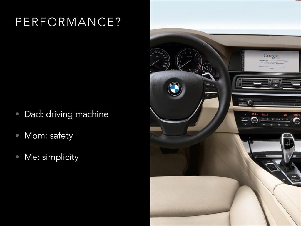 PERFORMANCE? • Dad: driving machine • Mom: safe...
