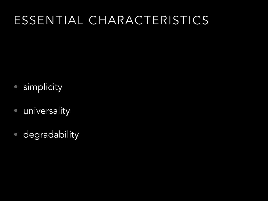 ESSENTIAL CHARACTERISTICS • simplicity • univer...