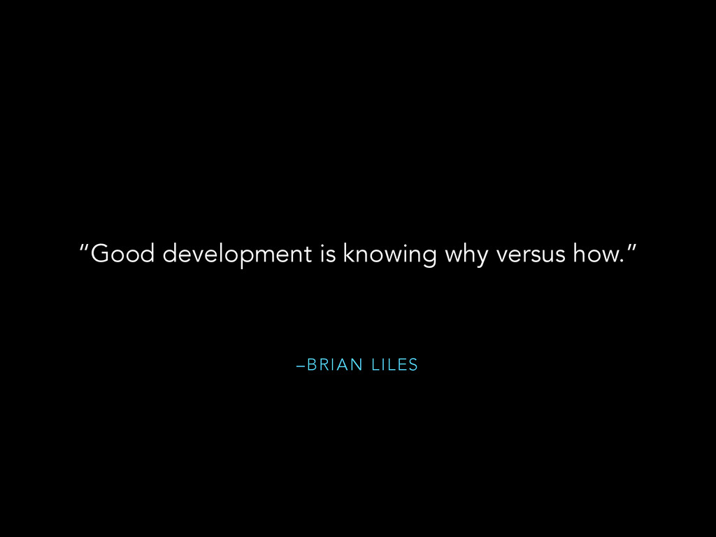 """–BRIAN LILES """"Good development is knowing why v..."""