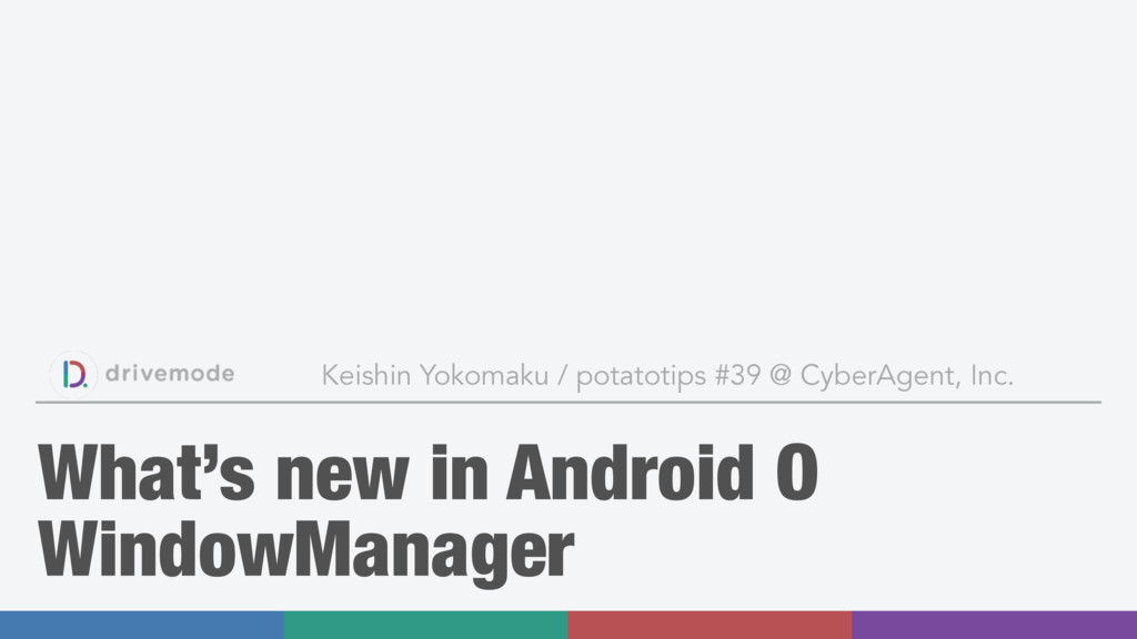 What's new in Android O WindowManager Keishin Y...