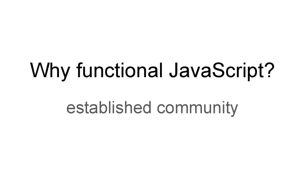 Why functional JavaScript? established community
