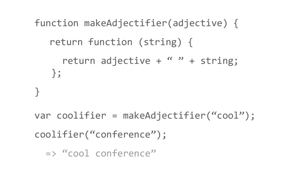 function makeAdjectifier(adjective) { return fu...