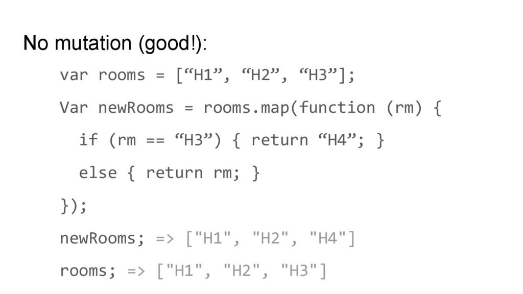 """No mutation (good!): var rooms = [""""H1"""", """"H2"""", """"..."""