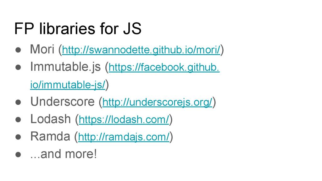 FP libraries for JS ● Mori (http://swannodette....