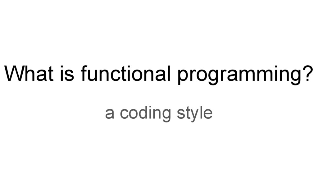 What is functional programming? a coding style