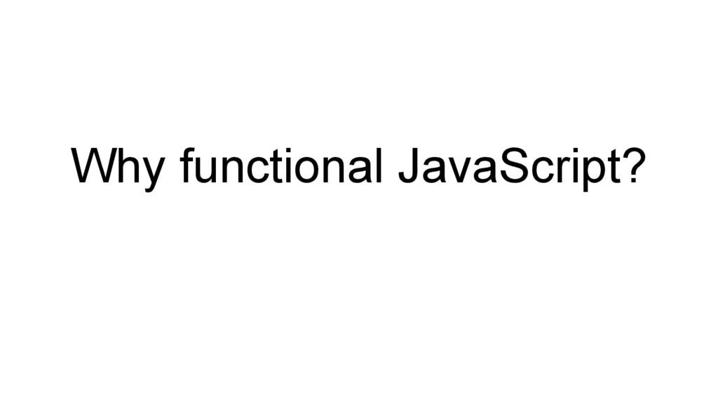 Why functional JavaScript?