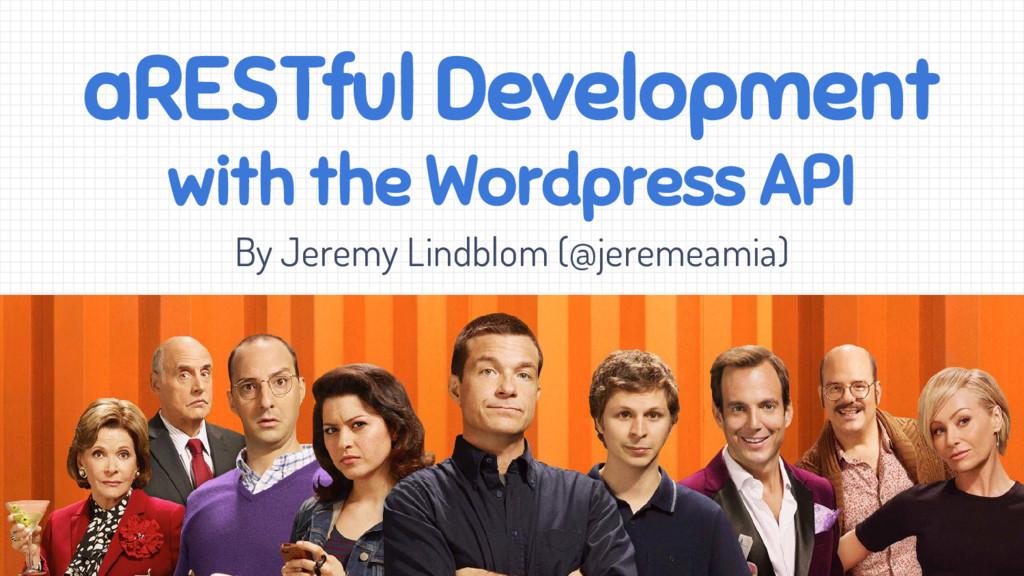 aRESTful Development with the Wordpress API By ...