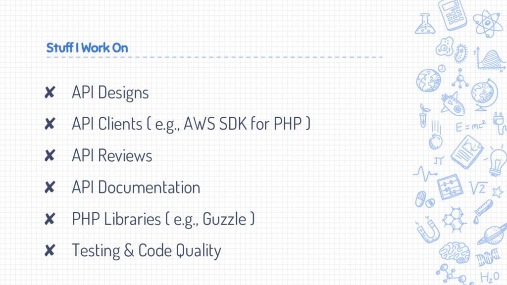Stuff I Work On ✘ API Designs ✘ API Clients ( e...