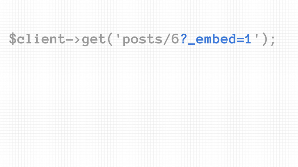 $client->get('posts/6?_embed=1');