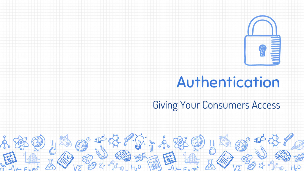 Authentication Giving Your Consumers Access