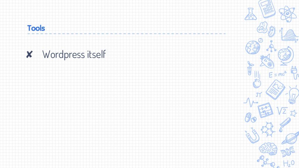 Tools ✘ Wordpress itself