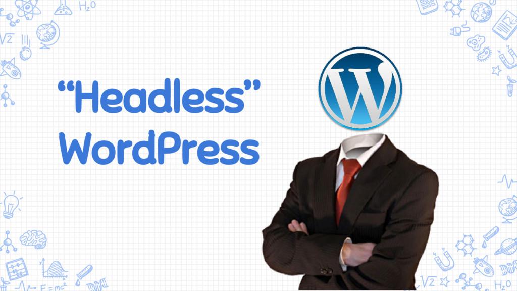 """Headless"" WordPress"