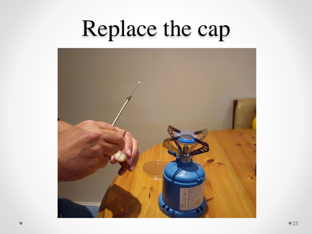 Replace the cap 25