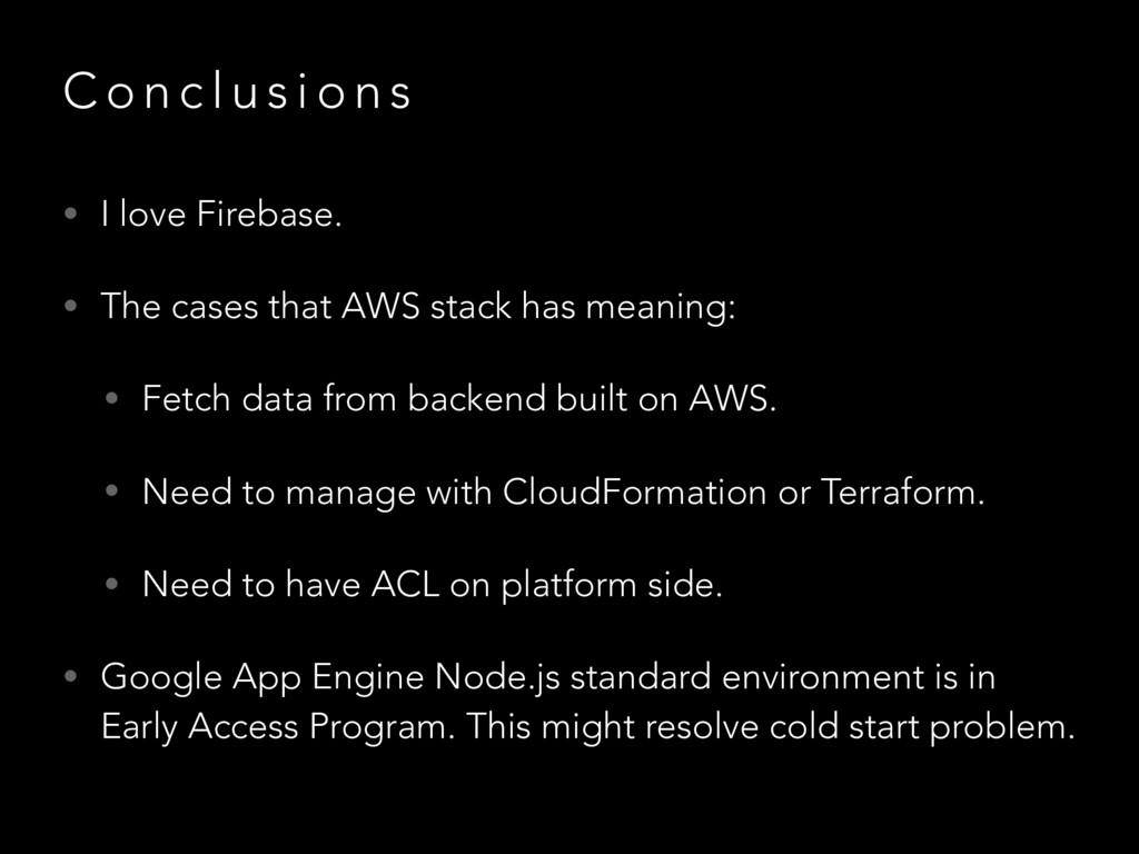 C o n c l u s i o n s • I love Firebase. • The ...