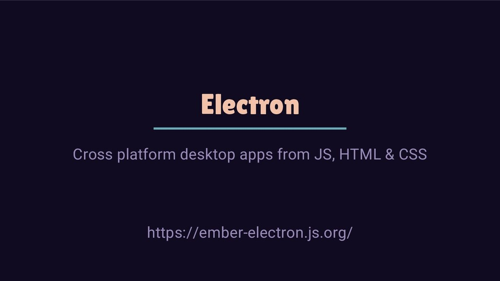 Electron Cross platform desktop apps from JS, H...