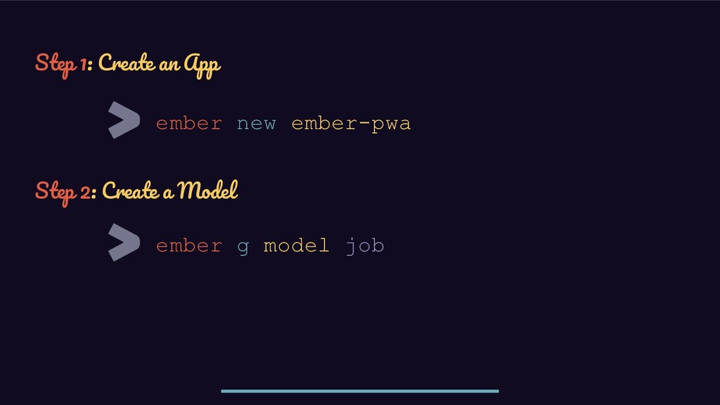 ember new ember-pwa Step 1: Create an App Step ...