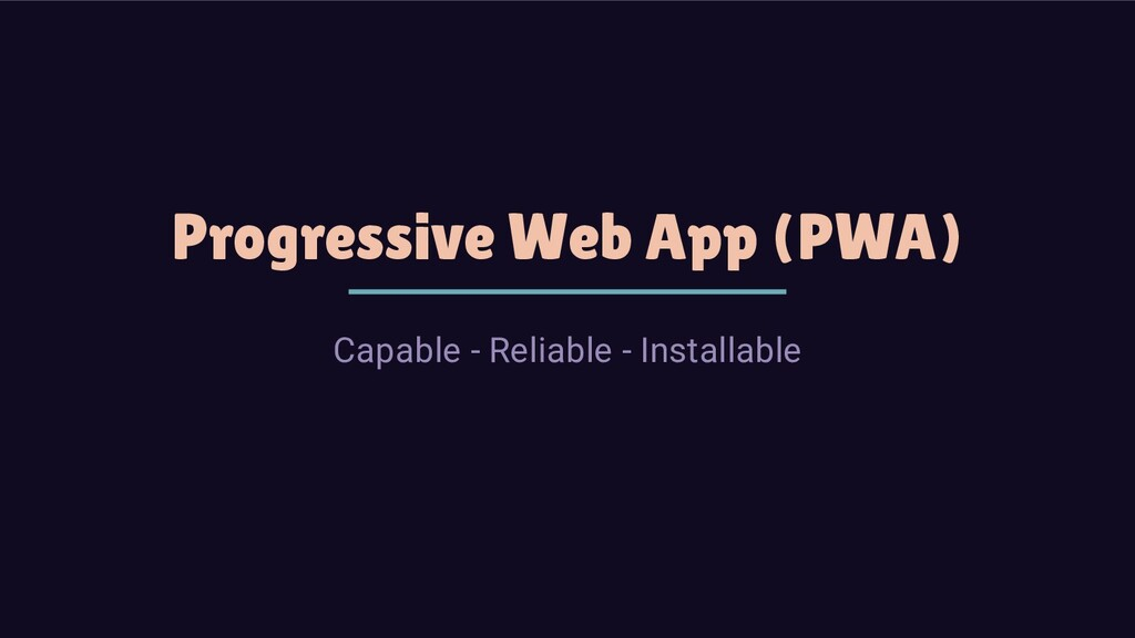 Progressive Web App (PWA) Capable - Reliable - ...