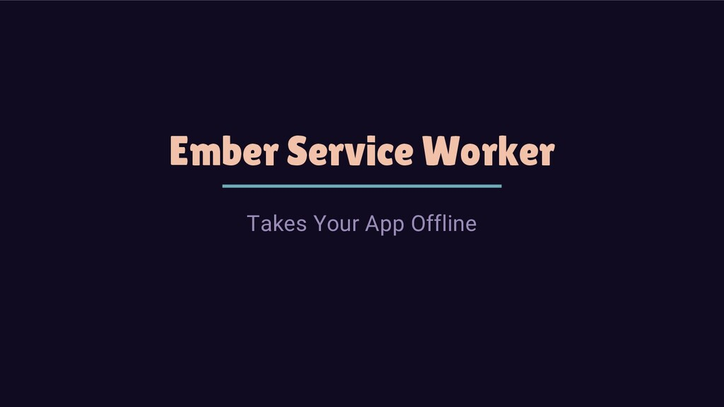 Ember Service Worker Takes Your App Offline