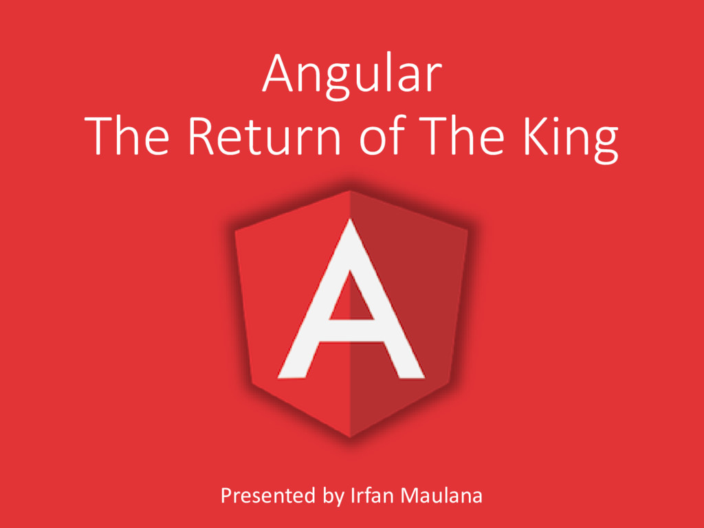 Angular The Return of The King Presented by Irf...